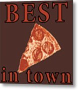 Best Pizza In Town Metal Print