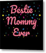 Bestie Mommy Ever Mothers Day Gift Metal Print