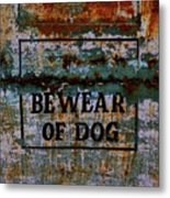 Bewear Of Dog Metal Print