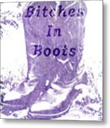 Bitches In Boots Metal Print