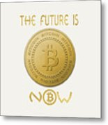 Bitcoin Symbol Logo The Future Is Now Quote Typography Metal Print