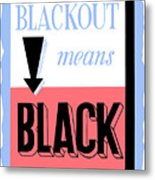 Blackout Means Black Metal Print