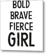 Bold Brave Fierce Girl- Art By Linda Woods Metal Print