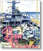 Bon Voyage Cruise Metal Print