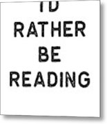 Book Shirt Rather Be Reading Dark Reading Authors Librarian Writer Gift Metal Print
