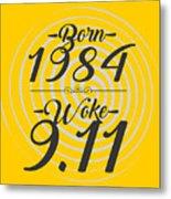 Born Into 1984 - Woke 9.11 Metal Print