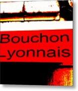 Bouchon Lyonnais... What Else  Metal Print