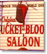 Bucket Of Blood Saloon Metal Print