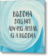 Buddha Does Not Always Appear As A Buddha-zen Art By Linda Woods Metal Print