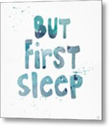 But First Sleep Metal Print