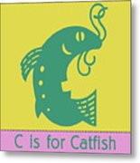 C Is For Catfish Kids Animal Alphabet Metal Print