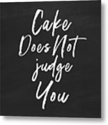 Cake Does Not Judge- Art By Linda Woods Metal Print