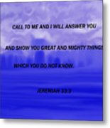 Call To Me And I Will Answer Metal Print