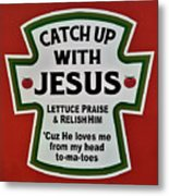 Catch Up With Jesus Metal Print