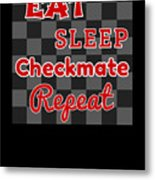 Chess Board Eat Sleep Checkmate Repeat Chess Player Gift Metal Print