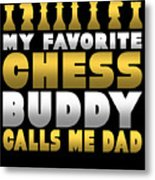 Chess Player My Favorite Chess Buddy Calls Me Dad Fathers Day Gift Metal Print
