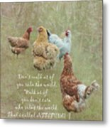 Chickens With Attitude  Metal Print