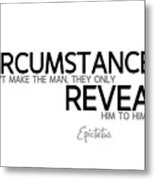 Circumstances Reveal - Epictetus Metal Print