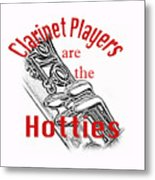 Clarinet Players Are The Hotties 5026.02 Metal Print
