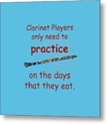 Clarinets Practice When They Eat Metal Print