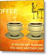Coffee, Another Cup Please Metal Print