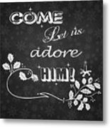 Come Let Us Adore Him Chalkboard Artwork Metal Print