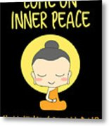 Come On Inner Peace I Havent Got All Day Meditating Metal Print