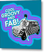 Cool, Groovy And Fab Metal Print