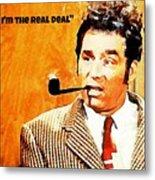 Cosmo Kramer The Real Deal Metal Print