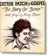 Cotton Patch Gospel Harry Chapin Metal Print