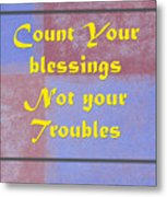 Count Your Blessings Not Your Troubles 5437.02 Metal Print