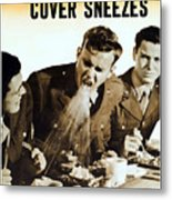 Cover Coughs Cover Sneezes Metal Print