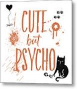 Cute But Psycho Cat Metal Print