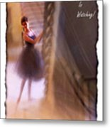 Dance As If No-one Is Watching. Metal Print