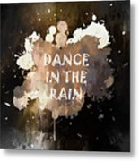 Dance In The Rain Urban Grunge Typographical Art Metal Print