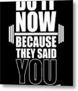 Do it Now Because they said you couldn't Gym Quotes poster Metal Print