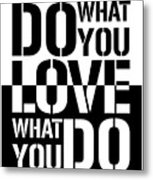 Do What You Love What You Do Metal Print