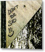 Dont Be Sad Metal Print