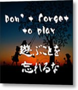 Don't Forget To Paly  Metal Print
