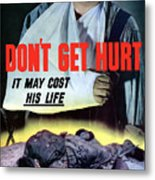Don't Get Hurt It May Cost His Life Metal Print