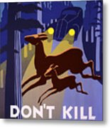 Don't Kill Our Wild Life Metal Print
