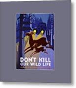 Don't Kill Our Wildlife Metal Print