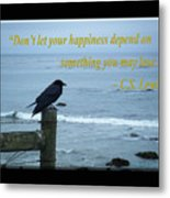 Dont Let Your Happiness Depend On Something You May Lose Metal Print
