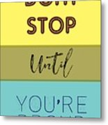 Dont Stop Until You Are Proud Motivayional Poster Metal Print