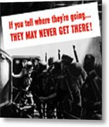 Don't Talk About Troop Movements Metal Print