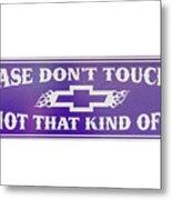 Don't Touch Me Metal Print
