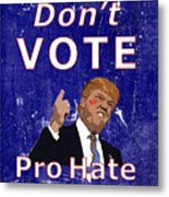 Don't Vote For Hate Campaign Poster Metal Print