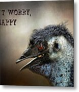 Don't Worry  Be Happy Metal Print