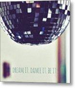 Dream It Dance It Be It Metal Print