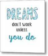 Dreams Dont Work Typography Metal Print